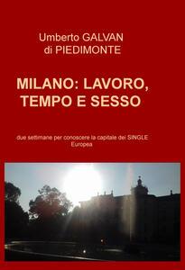 Milano: lavoro, tempo e sesso. Due settimane per conoscere la capitale dei single europea