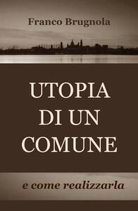 Utopia di un comune... e come realizzarla - Franco Brugnola - copertina