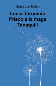 Lucio Tarquinio Prisco e la maga Tanaquill - Giuseppe Belso - copertina