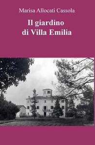 Il giardino di Villa Emilia - Marisa Allocati Càssola - copertina