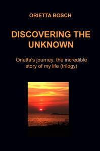 Discovering the unknown. Orietta's journey: the incredible story of my life (trilogy) - Orietta Bosch - ebook