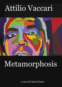 Attilio Vaccari. Metamorphosis. Ediz. illustrata