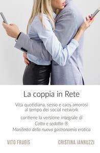 La coppia in rete. Vita quotidiana, sesso e caos amorosi al tempo dei social network - Vito Frugis,Cristina Iannuzzi - copertina
