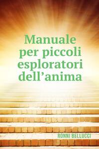 Manuale per piccoli esploratori dell'anima - Ronni Bellucci - copertina