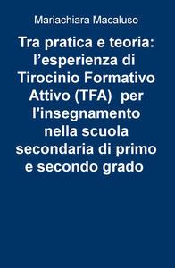 Tra pratica e teoria: l'esperienza di tirocinio formativo attivo (TFA) per l'insegnamento nella scuola secondaria di primo e secondo grado