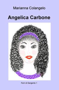 Ferri di Gergento. Angelica Carbone. Vol. 1 - Marianna Colangelo - copertina