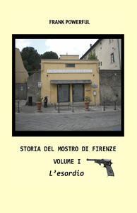 Storia del mostro di Firenze. Vol. 1: esordio, L'. - Frank Powerful - copertina