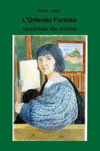 L' Orlando Furioso raccontato alle amiche - Anna Maria Antonietta Lisei - copertina