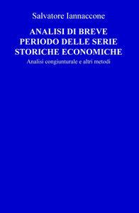 Analisi di breve periodo delle serie storiche economiche. Analisi congiunturale e altri metodi - Salvatore Iannaccone - copertina