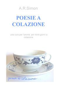 Poesie a colazione. Una cura per l'anima per nove giorni a colazione - A. R. Simon - copertina