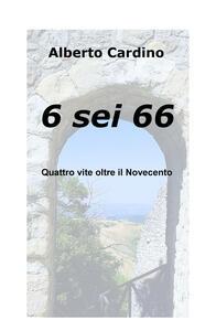 6 sei 66. Quattro vite oltre il Novecento - Alberto Cardino - copertina