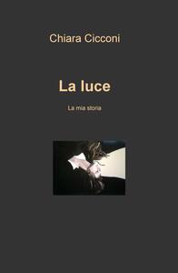 La luce. La mia storia - Chiara Cicconi - copertina