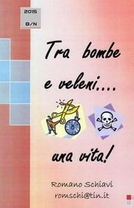 Tra bombe e veleni... una vita! - Romano Schiavi - copertina