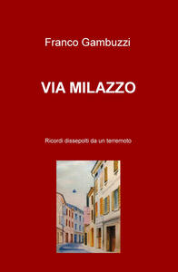 Via Milazzo. Ricordi dissepolti da un terremoto - Franco Gambuzzi - copertina