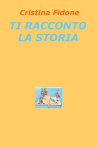 Ti racconto la storia - Cristina Fidone - copertina