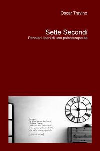 Sette secondi. Pensieri liberi di uno psicoterapeuta - Oscar Travino - copertina