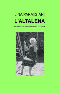 L' altalena. Diario di un'ottantenne disoccupata - Lina Parmigiani - copertina