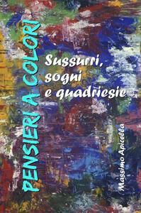 Pensieri a colori. Sussurri, sogni e quardiesie - Massimo Apicella - copertina