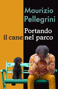 Portando il cane nel parco - Maurizio Pellegrini - copertina