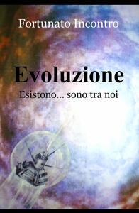 Evoluzione. Esistono... sono tra noi