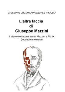 L' altra faccia di Giuseppe Mazzini. Il diavolo e l'acqua santa: Mazzini e Pio IX (repubblica romana)