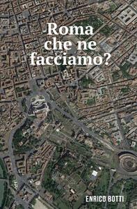 Roma che ne facciamo? - Enrico Botti - copertina