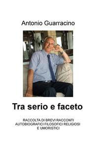 Tra serio e faceto - Antonio Guarracino - copertina