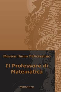 Il professore di matematica - Massimiliano Felicissimo - copertina