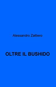 Oltre il bushido - Alessandro Zattiero - copertina