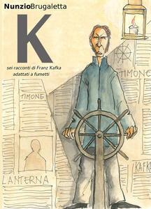 K. Sei racconti di Franz Kafka adattati a fumetti - Nunzio Brugaletta - copertina