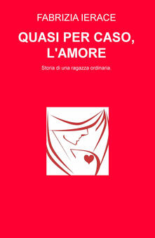 Voluntariadobaleares2014.es Quasi per caso, l'amore. Storia di una ragazza ordinaria Image