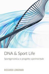 DNA & Sport Life. Sportgenomica e progetto sperimentale - Riccardo Longinari - copertina