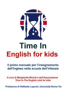 Writersfactory.it Time in english for kids. Manuale per l'insegnamento dell'inglese nella scuola dell'infanzia Image