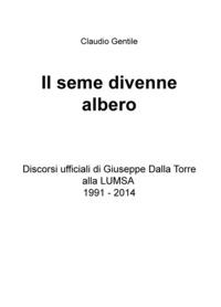 Il Il seme divenne albero. Discorsi ufficiali di Giuseppe Dalla Torre alla LUMSA 1991-2014 - Gentile Claudio - wuz.it