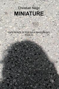 Miniature. Esperienze di poesia ai margini del foglio - Christian Negri - copertina