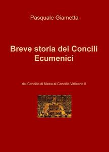 Breve storia dei Concili Ecumenici. Dal Concilio di Nicea al Concilio Vaticano II - Pasquale Giametta - copertina