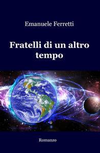 Fratelli di un altro tempo - Emanuele Ferretti - copertina