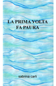 La prima volta fa paura - Sabrina Carli - copertina