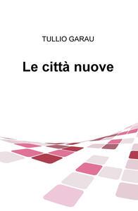Le città nuove - Tullio Garau - copertina