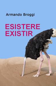 Esistere existir. Ediz. italiana e spagnola - Armando Broggi - copertina
