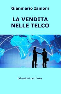 La vendita nelle Telco. Istruzioni per l'uso - Gianmario Iamoni - copertina