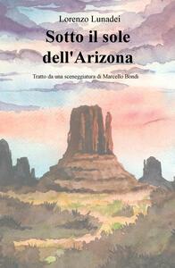 Sotto il sole dell'Arizona - Lorenzo Lunadei - copertina