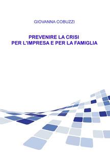 Prevenire la crisi per l'impresa e per la famiglia - Giovanna Cobuzzi - copertina
