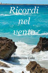 Ricordi nel vento - Vincenza Lala - copertina