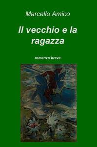 Il vecchio e la ragazza - Marcello Amico - copertina