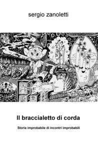 Il braccialetto di corda. Storia improbabile di incontri improbabili - Sergio Zanoletti - copertina