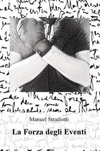 La forza degli eventi - Manuel Stradiotti - copertina