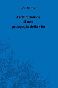 Architettonica di una pedagogia della vita - Ilaria Barbieri - copertina