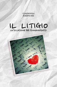Il litigio. Un'occasione per rinnamorarsi - Claudia Viola,Roberto Reis - copertina
