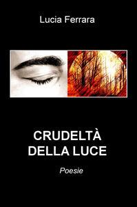 Crudeltà della luce - Lucia Ferrara - copertina